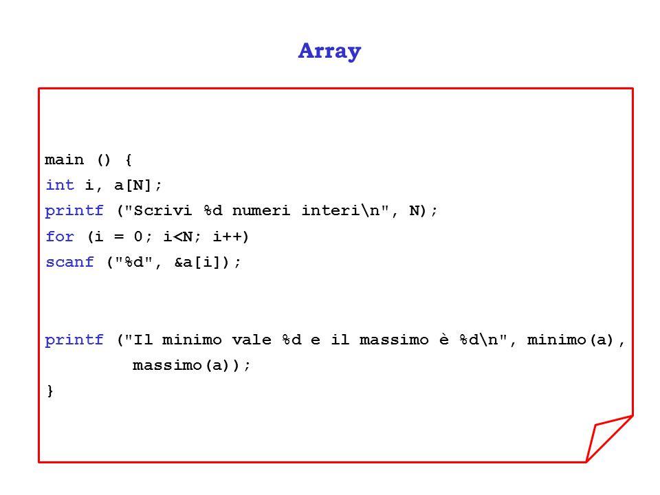 Array main () { int i, a[N]; printf ( Scrivi %d numeri interi\n , N);